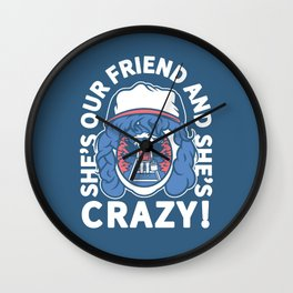 She's Our Friend And She's Crazy! Wall Clock