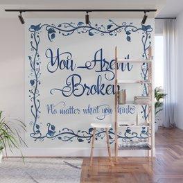 You Aren't Broken No Matter What You Think Wall Mural