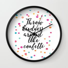 Throw Kindness Around Like Confetti,Funny Print,Wall Art,Quote Prints,Nursery Decor,Kids Gift Wall Clock