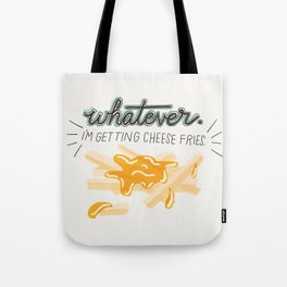 Whatever! I'm Getting Cheese Fries Tote Bag