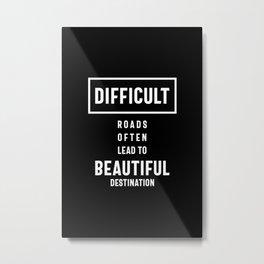 Difficult Roads Beautiful Destination  Metal Print
