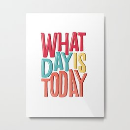 What Day Is Today | Working From Home Life  Metal Print