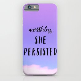 Nevertheless SHE PERSISTED iPhone Case