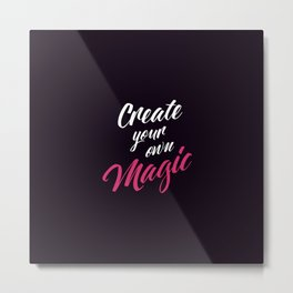 "Hand Lettering Motivational quote ""Create your own magic"" Metal Print"
