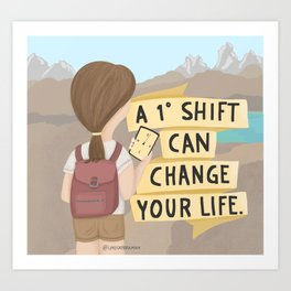 Small Changes: A 1 Degree Shift can Change your Life - Motivational Inspirational Art Art Print