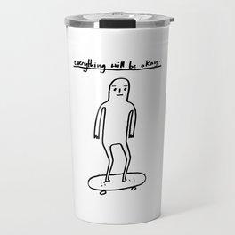 EVERYTHING WILL BE OKAY - positive mantra illustration Travel Mug
