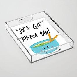 Let's Get Pho'ed Up! Acrylic Tray