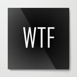 WTF Bold - Fun With Text Acronyms - Sarcastic Gifts Metal Print