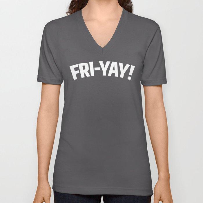 FRI-YAY! FRIDAY! FRIYAY! TGIF! (Black & White) Unisex V-Neck