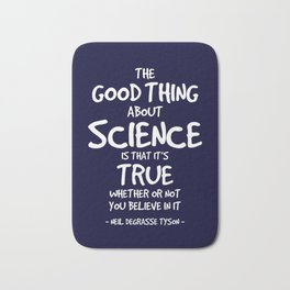 The Good Thing About Science Quote Bath Mat