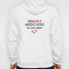 Heavily Medicated For Your Safety Hoody