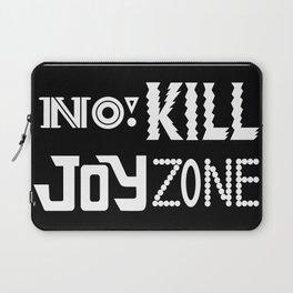No KILL JOY zone on black Laptop Sleeve