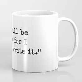 History will be kind to me for I intend to write it. Coffee Mug