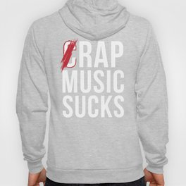 Rap Music Sucks design Gift for Hip Hop Music Haters, MCs, rappers, old skool, r&b music lovers Hoody
