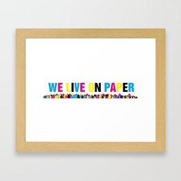 We Live on Paper Framed Art Print