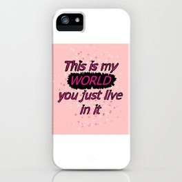 This is my world you just live in it iPhone Case
