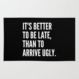 IT'S BETTER TO BE LATE THAN TO ARRIVE UGLY (Black & White) Rug