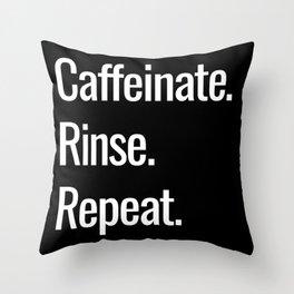 Caffeinate. Rinse. Repeat. Throw Pillow