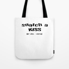Snatch A Kiss Black Text Tote Bag