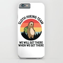 Sloth Hiking Team We'll Get There When We Get There iPhone Case
