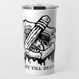 Art Till Death Travel Mug