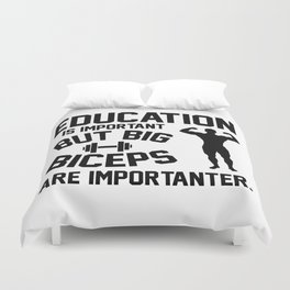 Education is important. But big biceps are importanter Duvet Cover