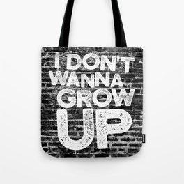 I don't wanna grow up Tote Bag