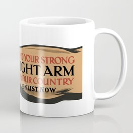 Lend Your Strong Right Arm -- Enlist Now Coffee Mug