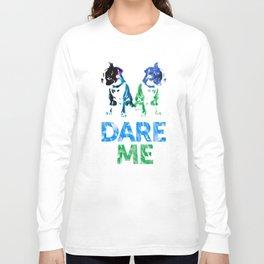 Double Dog Dare Me Long Sleeve T-shirt