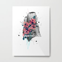 You Are Everywhere Metal Print