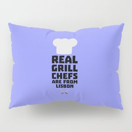 Real Grill Chefs are from Lisbon T-Shirt D90i2 Pillow Sham
