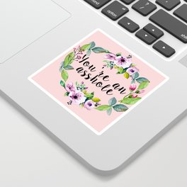 You're an asshole - pretty florals Sticker
