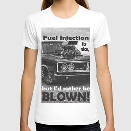 Fuel injection is nice, but I'd rather be BLOWN! T-shirt