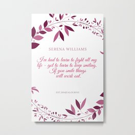 Serena Williams Quote | If you smile things will work out Metal Print