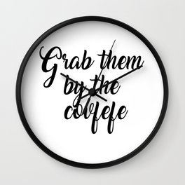 Grab them by the covfefe Wall Clock