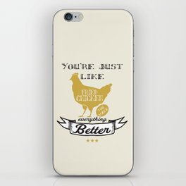 You're Just Like Fried Chicken You Make Everything Better iPhone Skin
