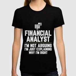 Financial analyst I'm Not Arguing I'm Just Explaining Why I'm Right Financial analyst Gift Funny T-shirt