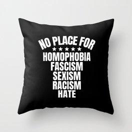 No Place for Homophobia, Fascism, Sexism, Racism (B&W) Throw Pillow