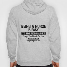 neing anurse is easy it is like riding a bike except the bike is on fire everything is on fire nurse Hoody