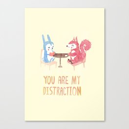 You are my distraction Canvas Print