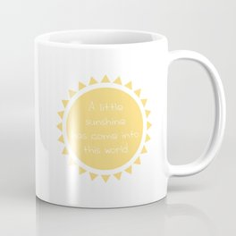 A little sunshine has come into this world Coffee Mug