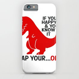 If you're happy and you know it clap your ...oh iPhone Case