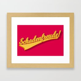Schadenfreude! Framed Art Print