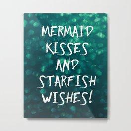 Mermaid Kisses and Starfish Wishes Metal Print