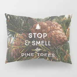 STOP AND SMELL THE PINE TREES Pillow Sham