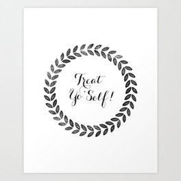 Treat Yo' Self! Art Print