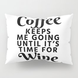 Coffee Keeps Me Going Until It's Time For Wine Pillow Sham