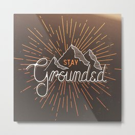 Stay Grounded Metal Print