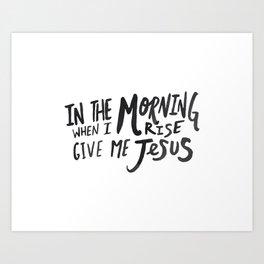 Give me Jesus Art Print