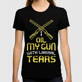 I oil my guns with liberal tears - Gun control liberal Gifts T-shirt